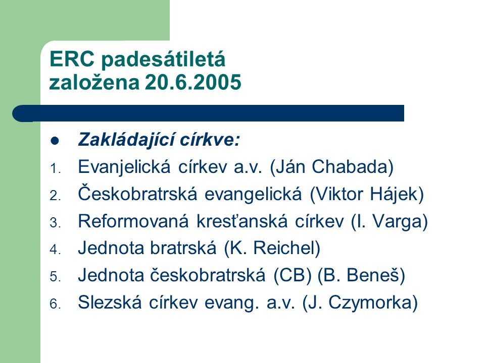 ERC padesátiletá založena 20.6.2005 Zakládající církve: 1.