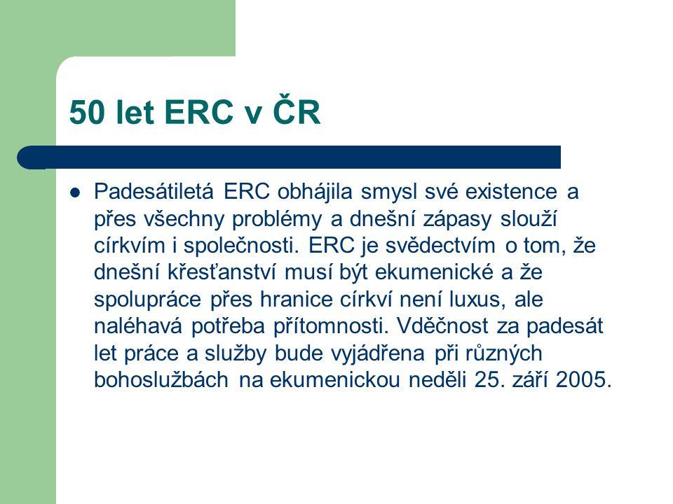 50 let ERC v ČR Padesátiletá ERC obhájila smysl své existence a přes všechny problémy a dnešní zápasy slouží církvím i společnosti.