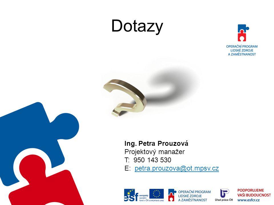Dotazy Ing. Petra Prouzová Projektový manažer T: 950 143 530 E: petra.prouzova@ot.mpsv.cz