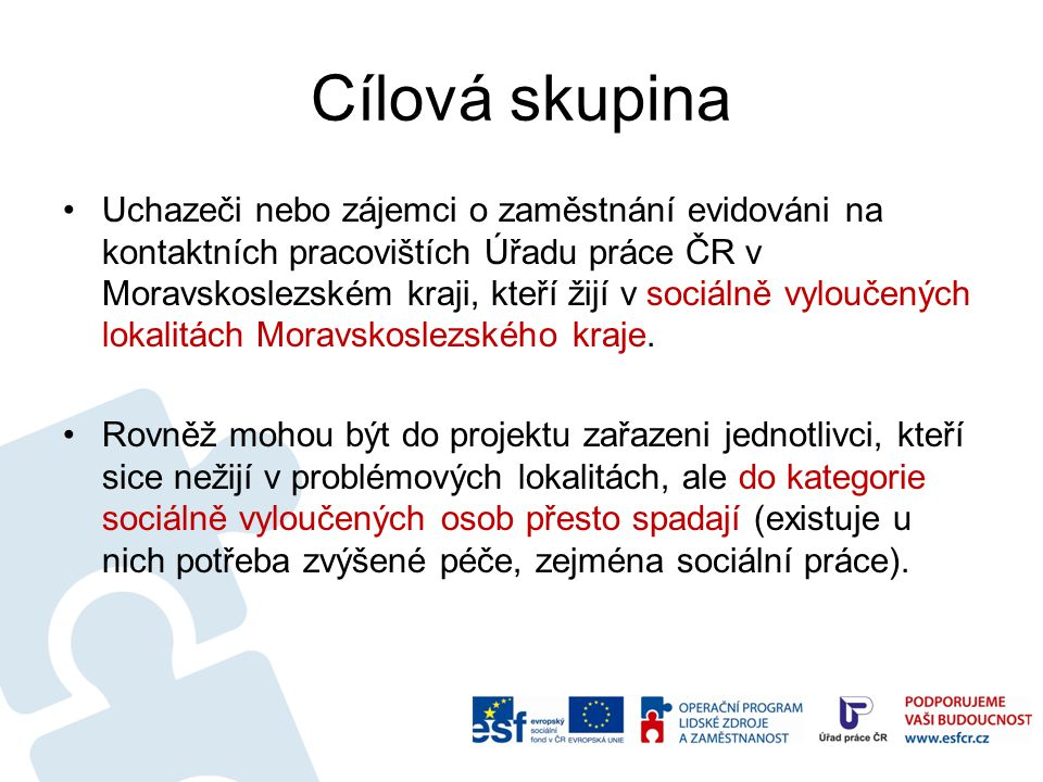 Cílová skupina Uchazeči nebo zájemci o zaměstnání evidováni na kontaktních pracovištích Úřadu práce ČR v Moravskoslezském kraji, kteří žijí v sociálně