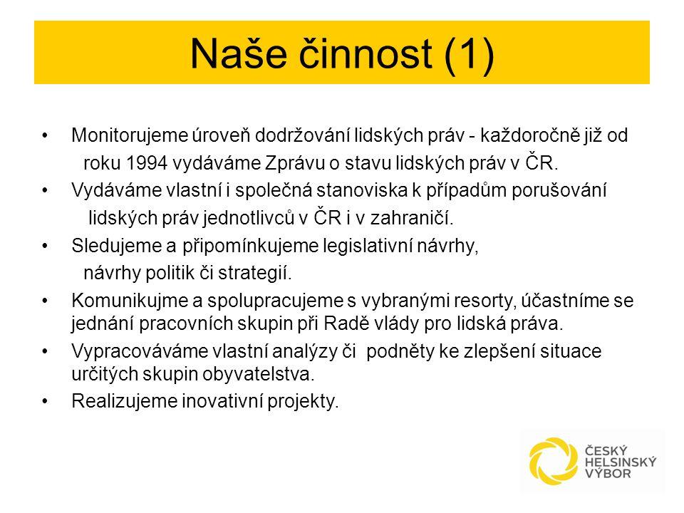 Naše činnost (1) Monitorujeme úroveň dodržování lidských práv - každoročně již od roku 1994 vydáváme Zprávu o stavu lidských práv v ČR.