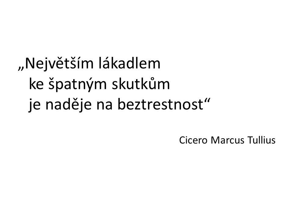 """""""Největším lákadlem ke špatným skutkům je naděje na beztrestnost"""" Cicero Marcus Tullius"""