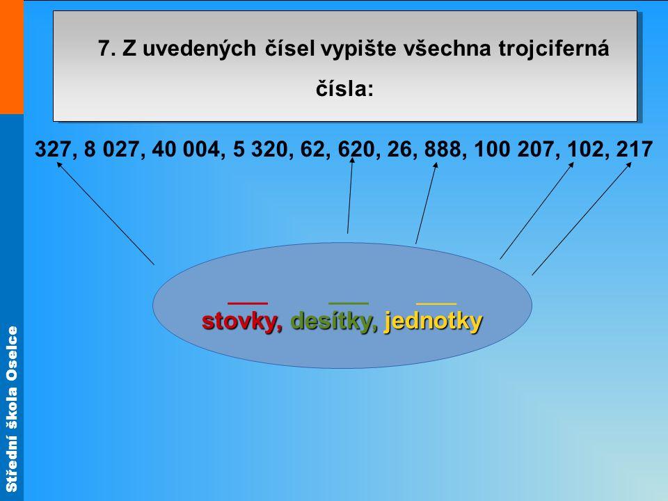 Střední škola Oselce 327, 8 027, 40 004, 5 320, 62, 620, 26, 888, 100 207, 102, 217 7.