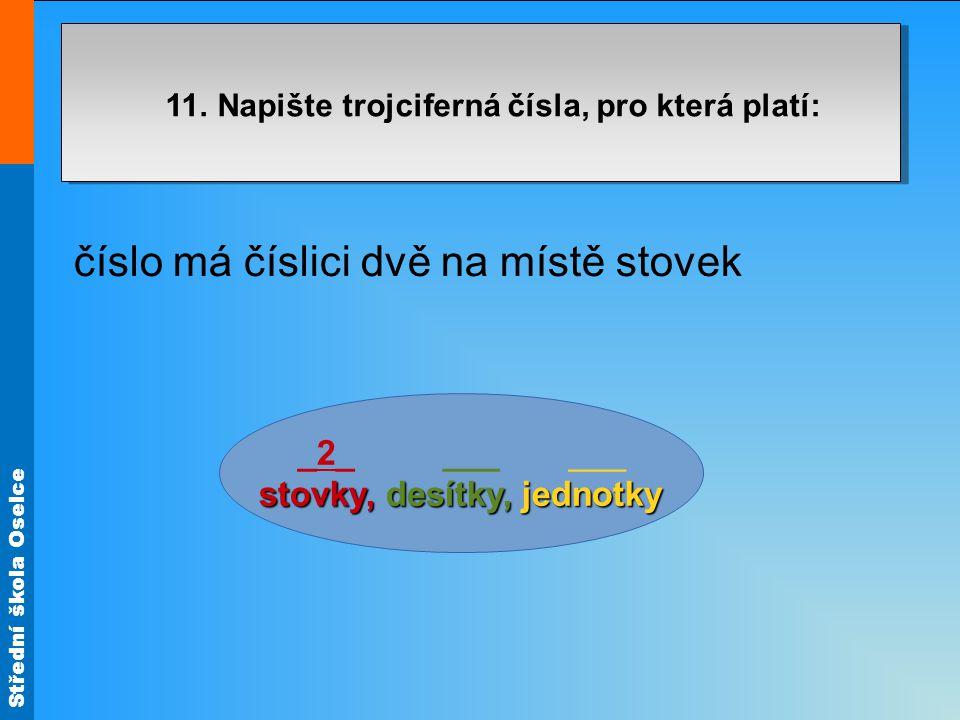 Střední škola Oselce číslo má číslici dvě na místě stovek 11.