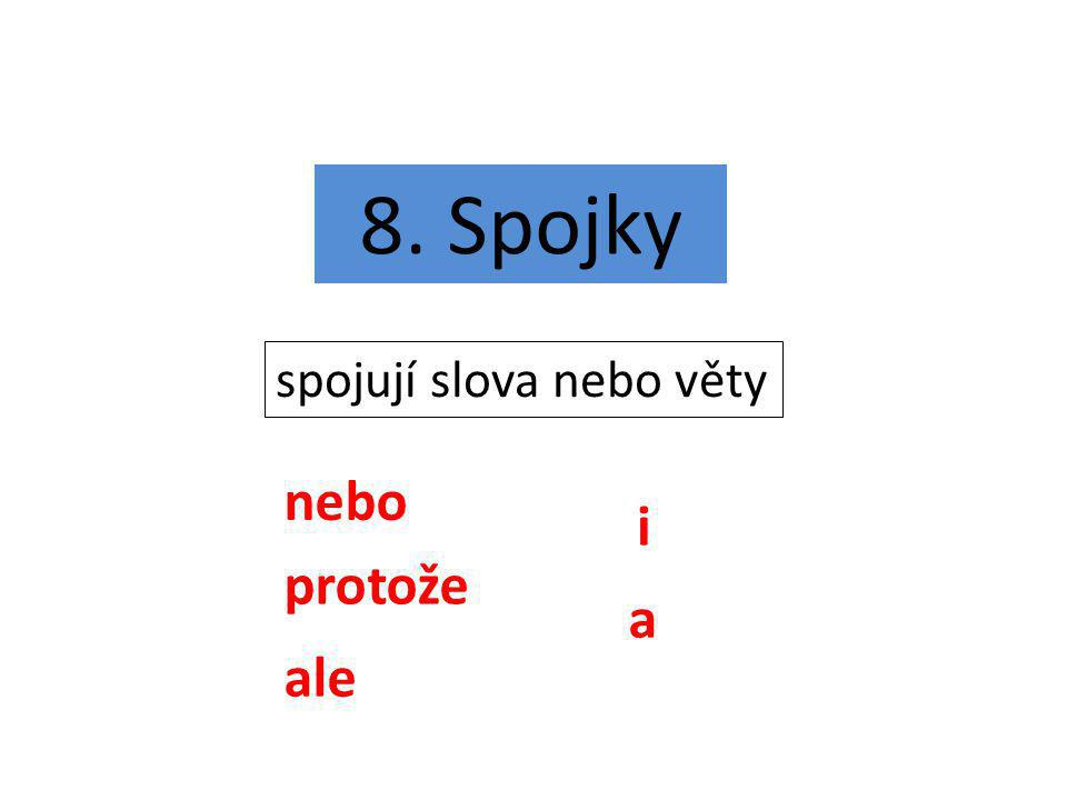 8. Spojky spojují slova nebo věty a nebo protože i ale