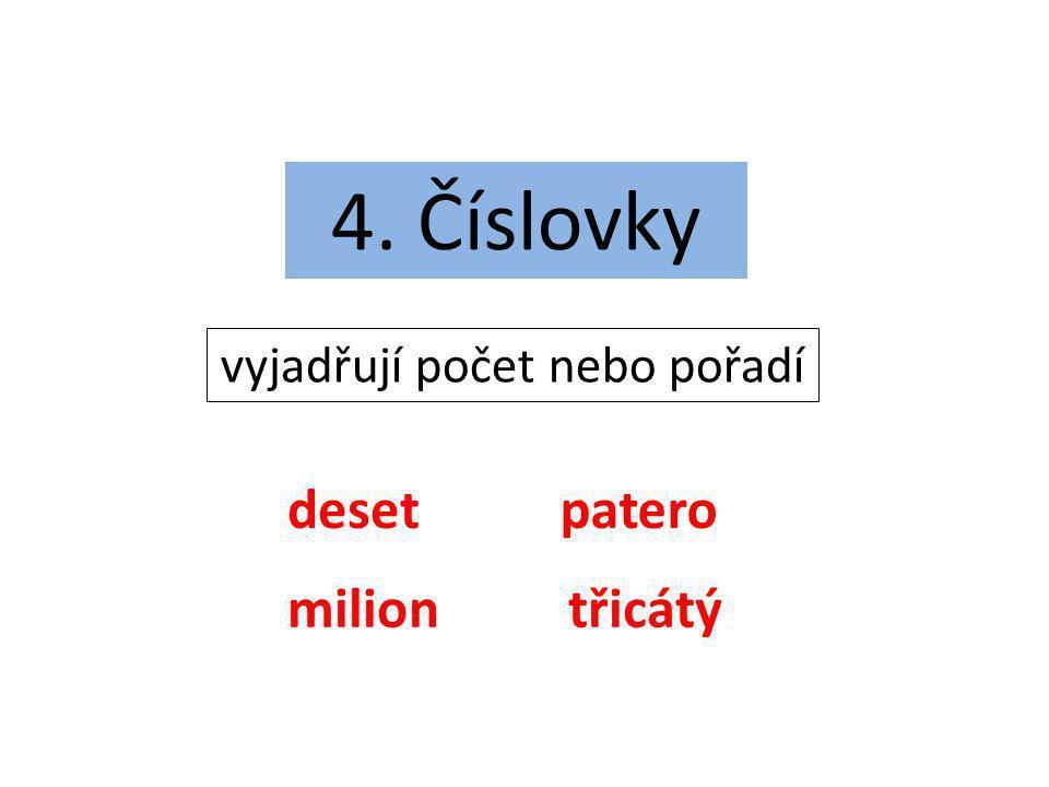 4. Číslovky vyjadřují počet nebo pořadí deset miliontřicátý patero