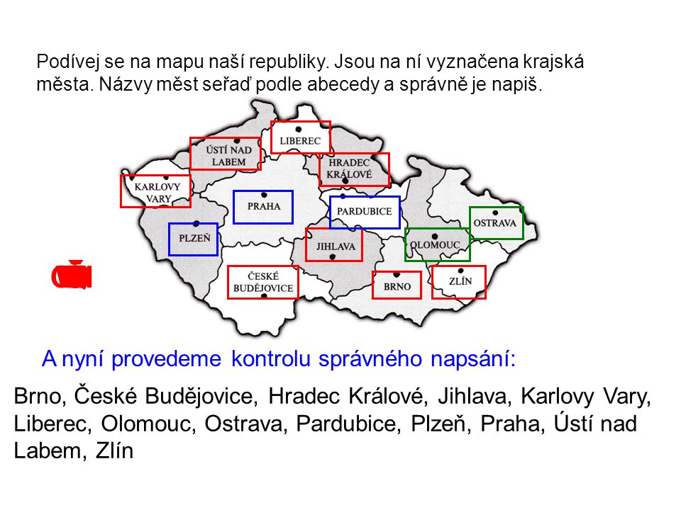 Podívej se na mapu naší republiky. Jsou na ní vyznačena krajská města. Názvy měst seřaď podle abecedy a správně je napiš. ABCDEFGHCHIJKLMNŇOPQRŘSŠTŤUV