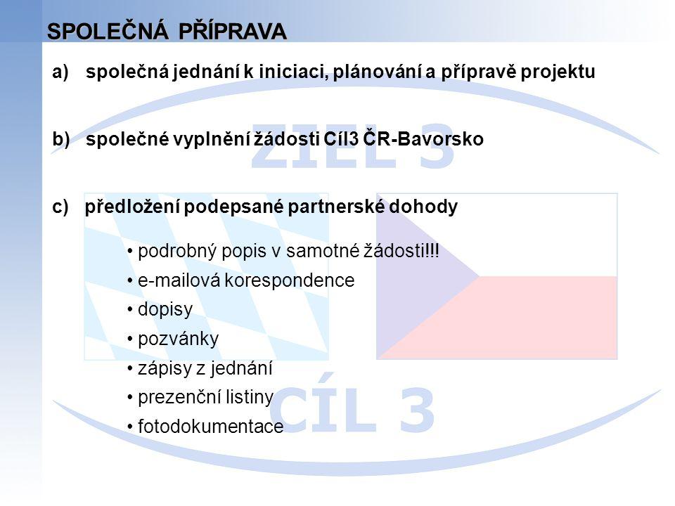 a)společná jednání k iniciaci, plánování a přípravě projektu b)společné vyplnění žádosti Cíl3 ČR-Bavorsko c) předložení podepsané partnerské dohody SP