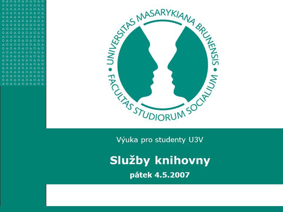 Výuka pro studenty U3V Služby knihovny pátek 4.5.2007