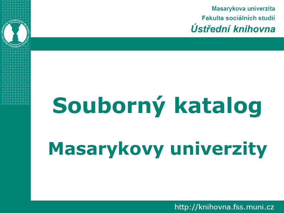 Masarykova univerzita Fakulta sociálních studií Ústřední knihovna Souborný katalog Masarykovy univerzity