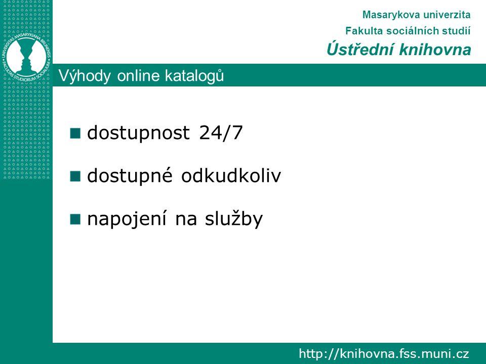 Výhody online katalogů http://knihovna.fss.muni.cz Masarykova univerzita Fakulta sociálních studií Ústřední knihovna dostupnost 24/7 dostupné odkudkoliv napojení na služby