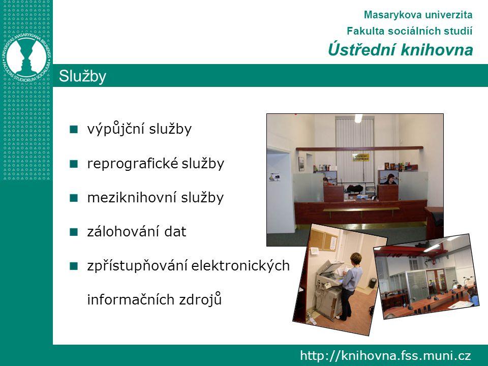 Služby http://knihovna.fss.muni.cz Masarykova univerzita Fakulta sociálních studií Ústřední knihovna výpůjční služby reprografické služby meziknihovní služby zálohování dat zpřístupňování elektronických informačních zdrojů