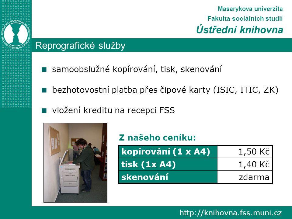 Reprografické služby http://knihovna.fss.muni.cz Masarykova univerzita Fakulta sociálních studií Ústřední knihovna samoobslužné kopírování, tisk, skenování bezhotovostní platba přes čipové karty (ISIC, ITIC, ZK) vložení kreditu na recepci FSS Z našeho ceníku: kopírování (1 x A4)1,50 Kč tisk (1x A4)1,40 Kč skenovánízdarma