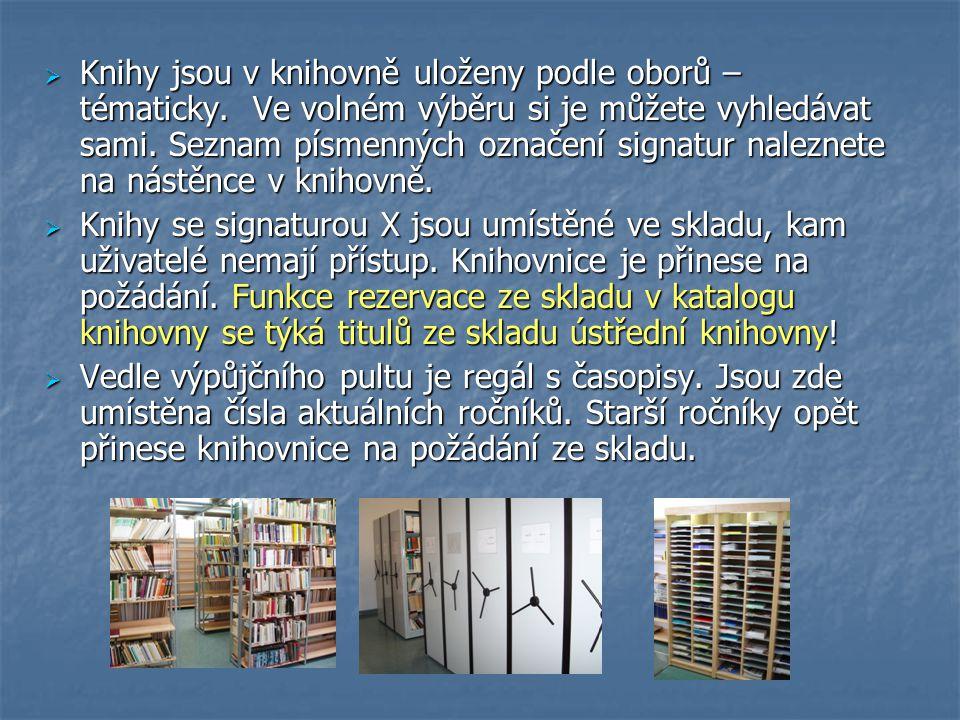  Knihy jsou v knihovně uloženy podle oborů – tématicky. Ve volném výběru si je můžete vyhledávat sami. Seznam písmenných označení signatur naleznete