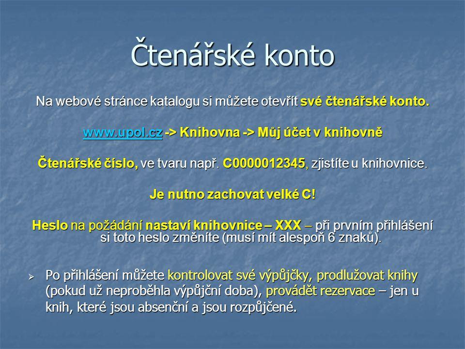 Čtenářské konto Na webové stránce katalogu si můžete otevřít své čtenářské konto. www.upol.czwww.upol.cz -> Knihovna -> Můj účet v knihovně www.upol.c