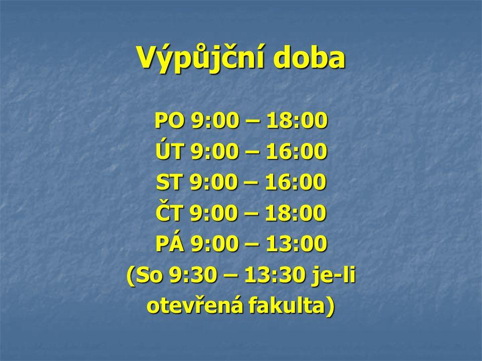 Výpůjční doba PO 9:00 – 18:00 ÚT 9:00 – 16:00 ST 9:00 – 16:00 ČT 9:00 – 18:00 PÁ 9:00 – 13:00 (So 9:30 – 13:30 je-li otevřená fakulta)