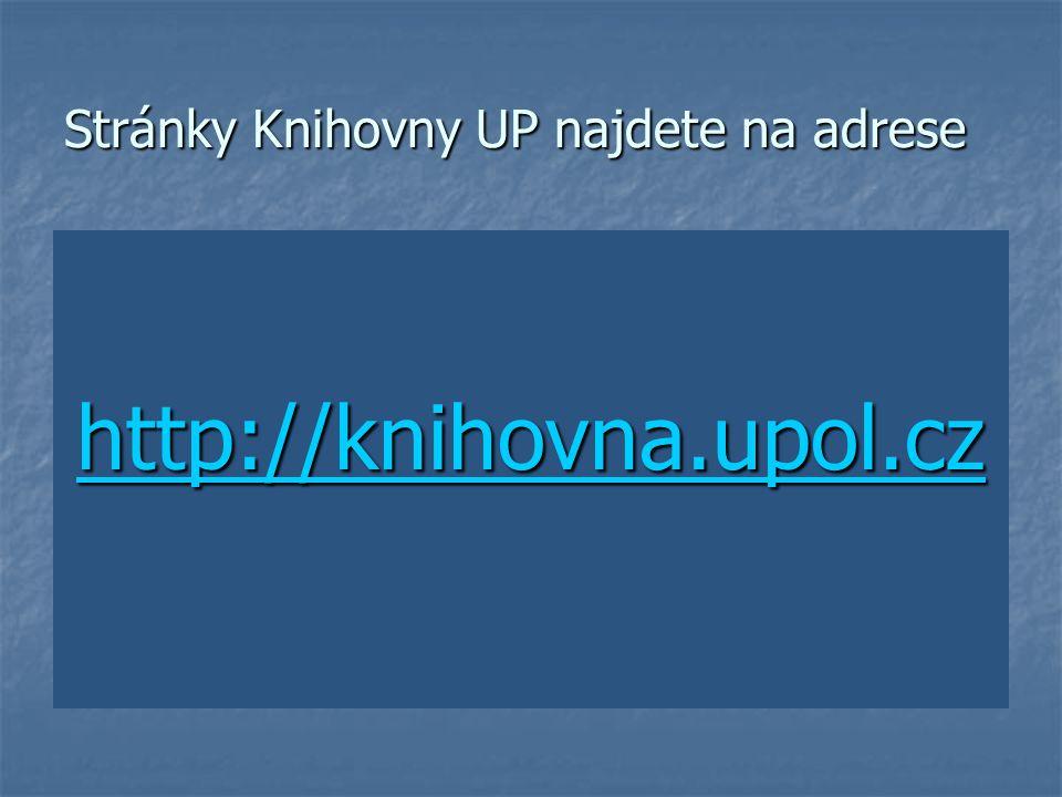  Na webových stránkách Knihovny UP najdete řadu užitečných informací a odkazů.