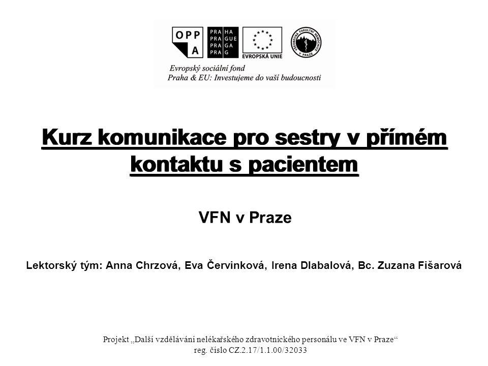 """Komunikace ● Význam ● Hodnocení ● Vývoj ● Komunikační cvičení Projekt """"Další vzdělávání nelékařského zdravotnického personálu ve VFN v Praze reg."""