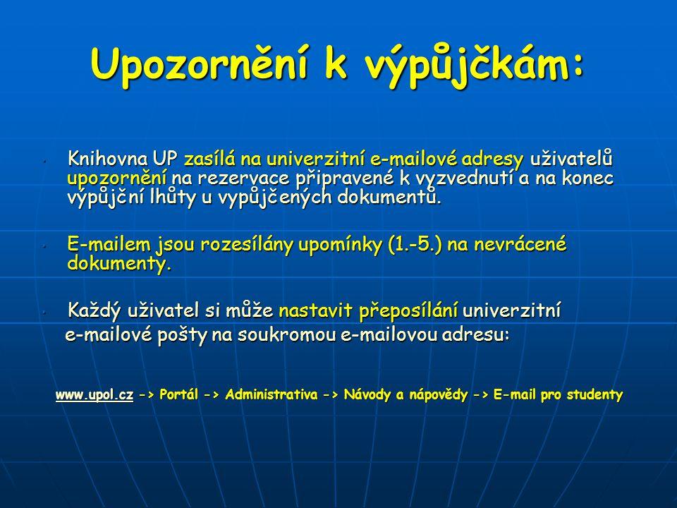 Upozornění k výpůjčkám: Knihovna UP zasílá na univerzitní e-mailové adresy uživatelů upozornění na rezervace připravené k vyzvednutí a na konec výpůjční lhůty u vypůjčených dokumentů.