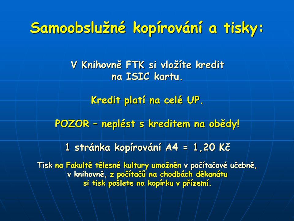 Samoobslužné kopírování a tisky: V Knihovně FTK si vložíte kredit na ISIC kartu.