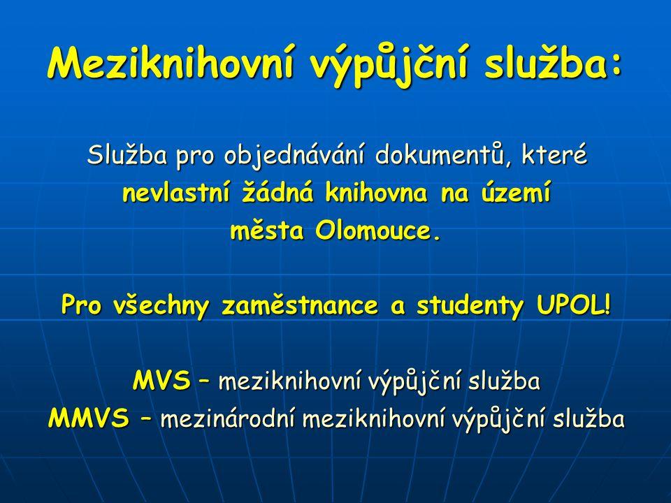 Meziknihovní výpůjční služba: Služba pro objednávání dokumentů, které nevlastní žádná knihovna na území města Olomouce.