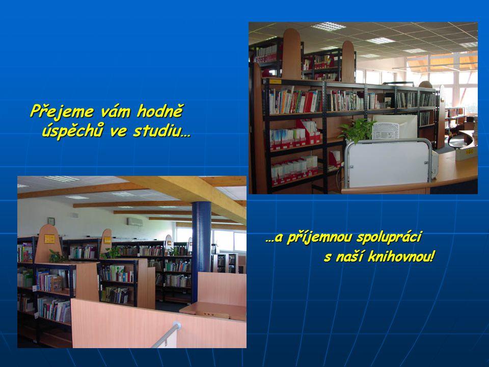 Přejeme vám hodně úspěchů ve studiu… Přejeme vám hodně úspěchů ve studiu… …a příjemnou spolupráci s naší knihovnou.