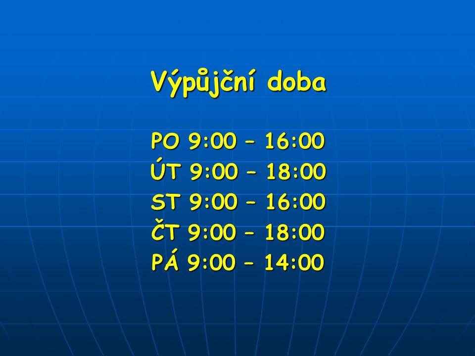 Výpůjční doba PO 9:00 – 16:00 ÚT 9:00 – 18:00 ST 9:00 – 16:00 ČT 9:00 – 18:00 PÁ 9:00 – 14:00