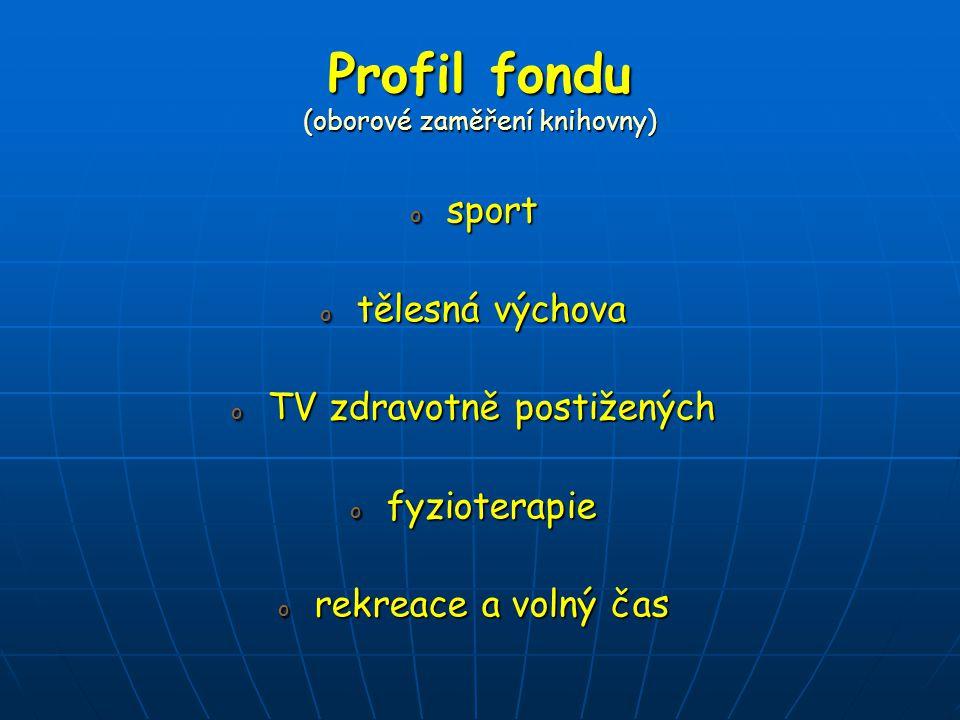 Profil fondu (oborové zaměření knihovny) o sport o tělesná výchova o TV zdravotně postižených o fyzioterapie o rekreace a volný čas