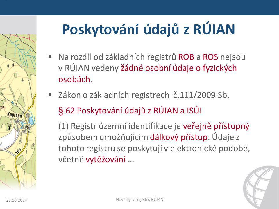 Poskytování údajů z RÚIAN 21.10.2014 Novinky v registru RÚIAN  Na rozdíl od základních registrů ROB a ROS nejsou v RÚIAN vedeny žádné osobní údaje o