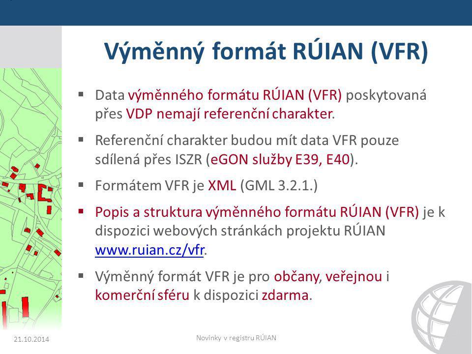 Výměnný formát RÚIAN (VFR)  Data výměnného formátu RÚIAN (VFR) poskytovaná přes VDP nemají referenční charakter.  Referenční charakter budou mít dat