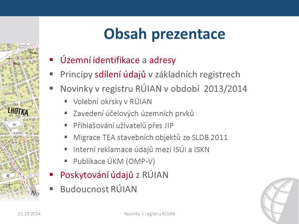 Obsah prezentace  Územní identifikace a adresy  Principy sdílení údajů v základních registrech  Novinky v registru RÚIAN v období 2013/2014  Voleb