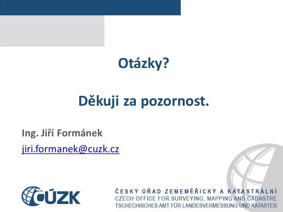 Otázky? Děkuji za pozornost. Ing. Jiří Formánek jiri.formanek@cuzk.cz