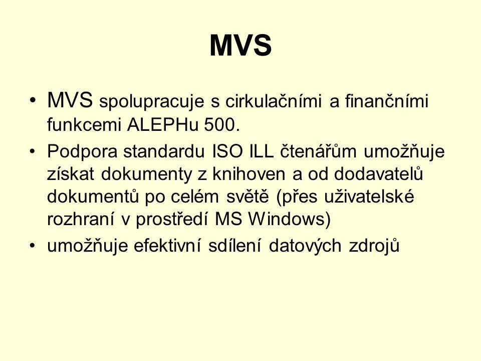 MVS MVS spolupracuje s cirkulačními a finančními funkcemi ALEPHu 500. Podpora standardu ISO ILL čtenářům umožňuje získat dokumenty z knihoven a od dod