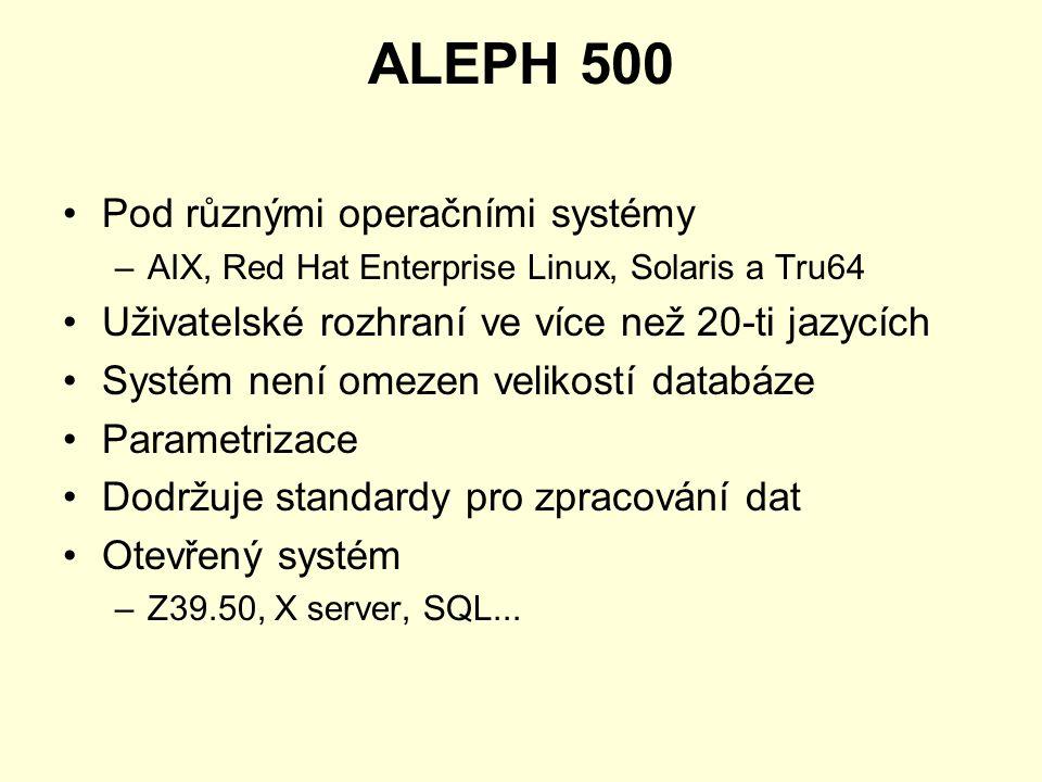 ALEPH 500 Pod různými operačními systémy –AIX, Red Hat Enterprise Linux, Solaris a Tru64 Uživatelské rozhraní ve více než 20-ti jazycích Systém není o