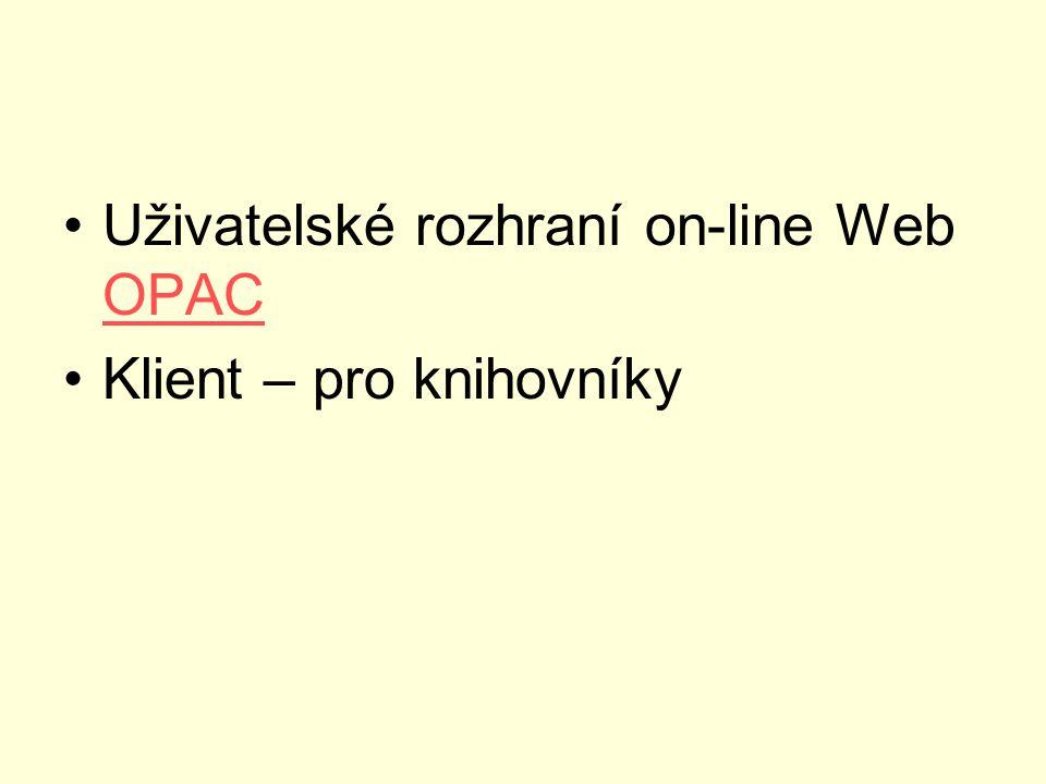 Uživatelské rozhraní on-line Web OPAC OPAC Klient – pro knihovníky