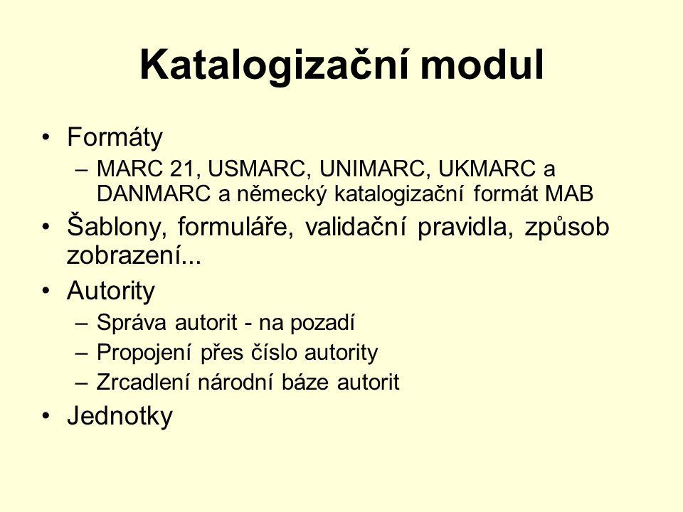 Katalogizační modul Formáty –MARC 21, USMARC, UNIMARC, UKMARC a DANMARC a německý katalogizační formát MAB Šablony, formuláře, validační pravidla, způ