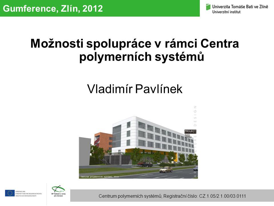 Gumference, Zlín, 2012 Centrum polymerních systémů, Registrační číslo: CZ.1.05/2.1.00/03.0111 Možnosti spolupráce v rámci Centra polymerních systémů V