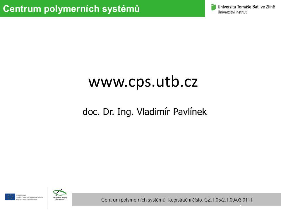 Centrum polymerních systémů Centrum polymerních systémů, Registrační číslo: CZ.1.05/2.1.00/03.0111 www.cps.utb.cz doc. Dr. Ing. Vladimír Pavlínek