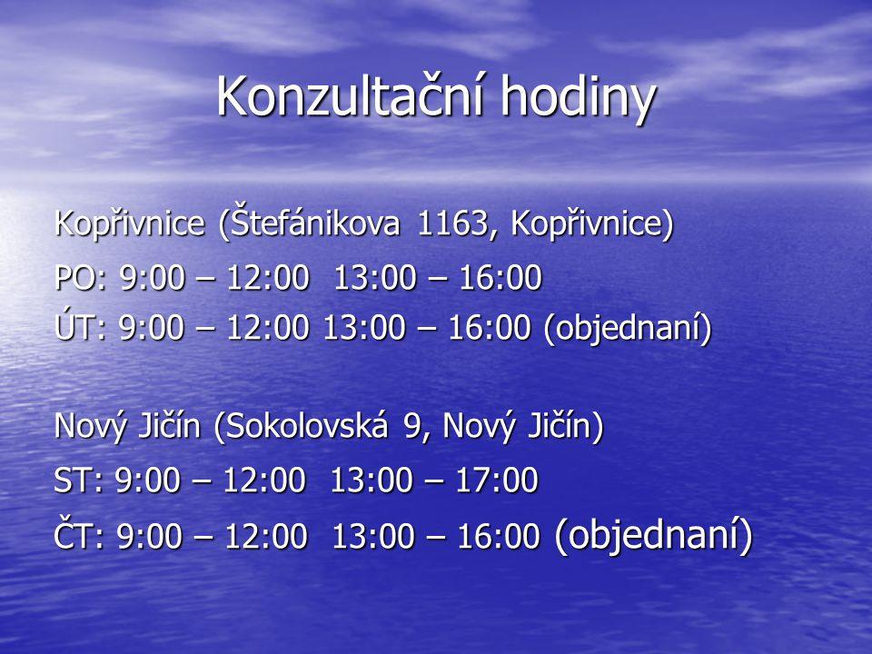 Konzultační hodiny Kopřivnice (Štefánikova 1163, Kopřivnice) PO: 9:00 – 12:00 13:00 – 16:00 ÚT: 9:00 – 12:00 13:00 – 16:00 (objednaní) Nový Jičín (Sokolovská 9, Nový Jičín) ST: 9:00 – 12:00 13:00 – 17:00 ČT: 9:00 – 12:00 13:00 – 16:00 (objednaní)