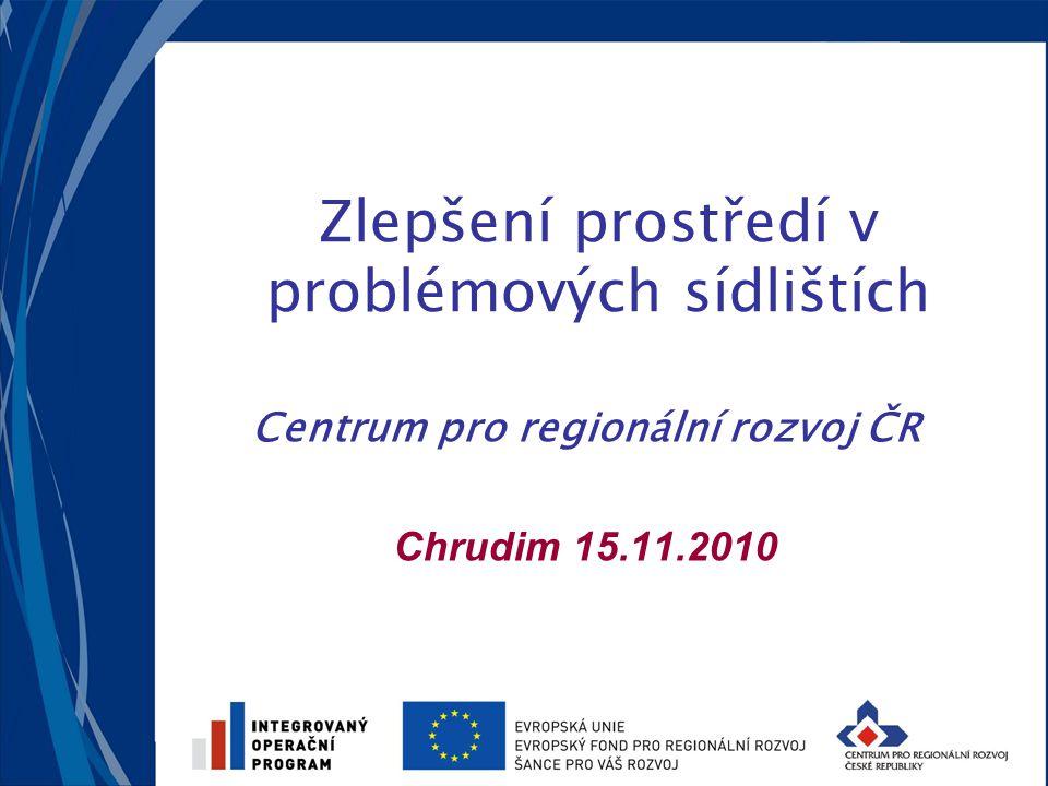 Zlepšení prostředí v problémových sídlištích Centrum pro regionální rozvoj ČR Chrudim 15.11.2010