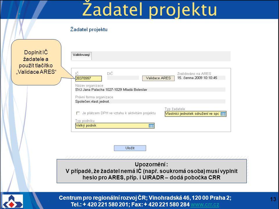 Centrum pro regionální rozvoj ČR; Vinohradská 46, 120 00 Praha 2; Tel.: + 420 221 580 201; Fax: + 420 221 580 284 www.crr.czwww.crr.cz 13 Žadatel proj