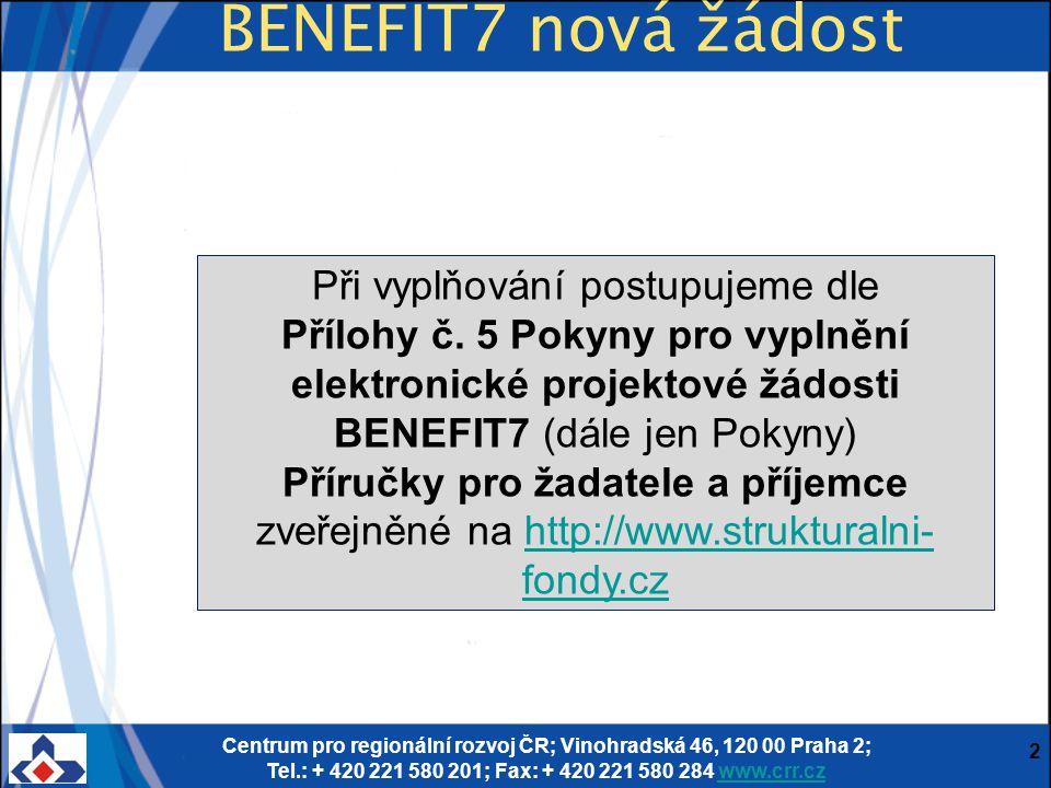 Centrum pro regionální rozvoj ČR; Vinohradská 46, 120 00 Praha 2; Tel.: + 420 221 580 201; Fax: + 420 221 580 284 www.crr.czwww.crr.cz 2 BENEFIT7 nová žádost Při vyplňování postupujeme dle Přílohy č.