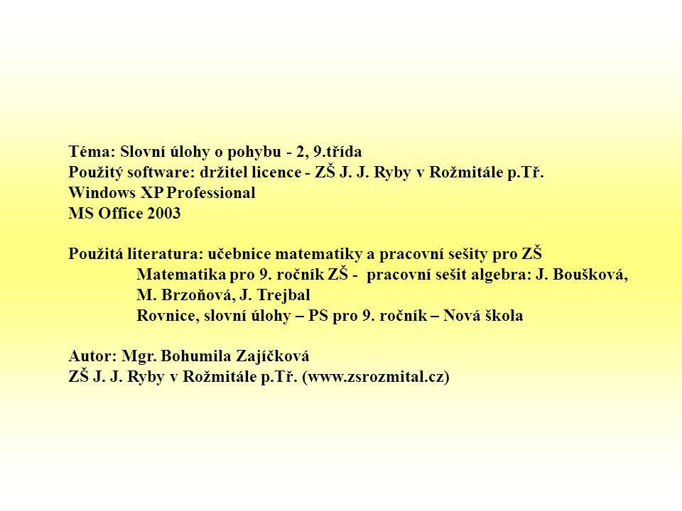 Téma: Slovní úlohy o pohybu - 2, 9.třída Použitý software: držitel licence - ZŠ J. J. Ryby v Rožmitále p.Tř. Windows XP Professional MS Office 2003 Po