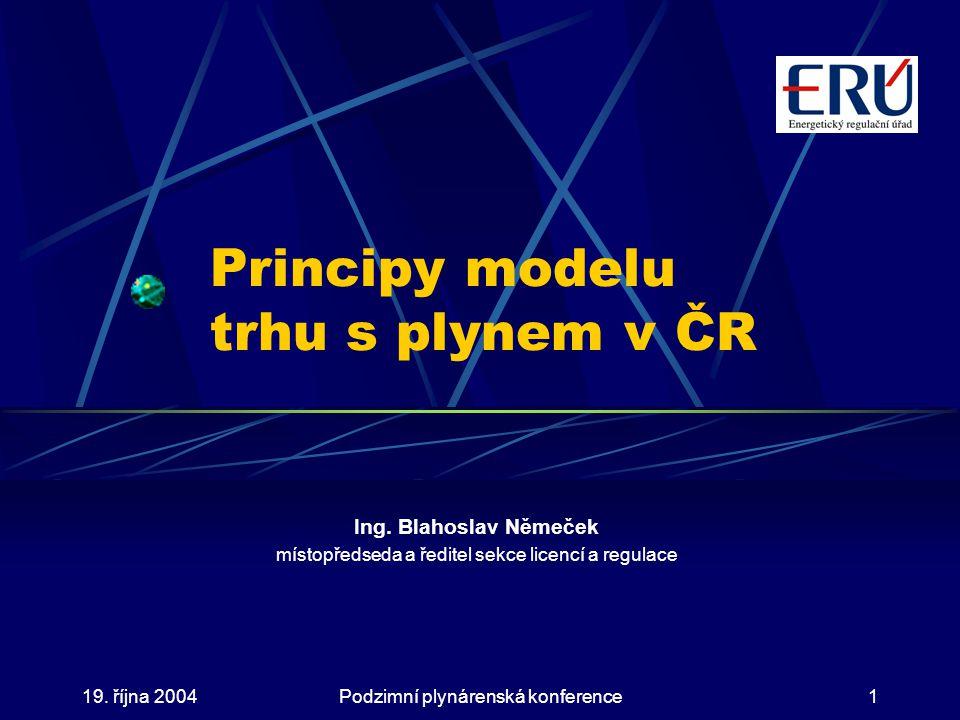 19. října 2004Podzimní plynárenská konference1 Principy modelu trhu s plynem v ČR Ing.