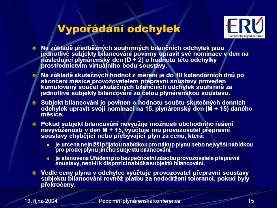 19. října 2004Podzimní plynárenská konference15 Vypořádání odchylek Na základě předběžných souhrnných bilančních odchylek jsou jednotlivé subjekty bil