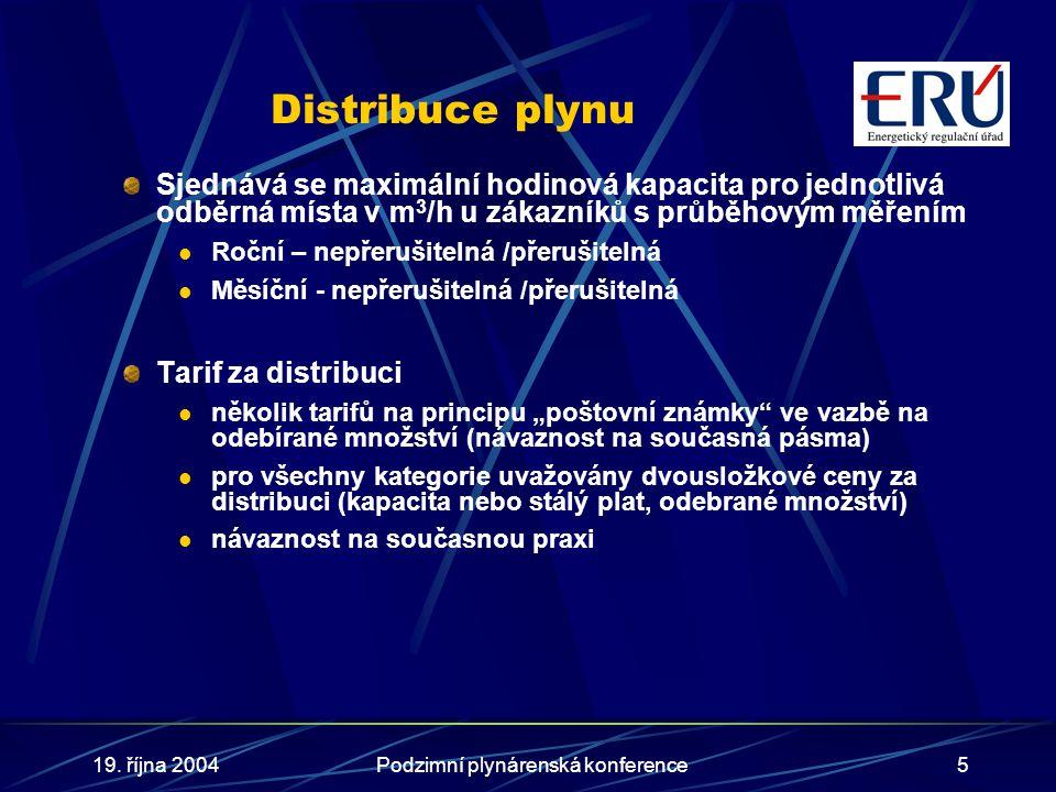19. října 2004Podzimní plynárenská konference5 Distribuce plynu Sjednává se maximální hodinová kapacita pro jednotlivá odběrná místa v m 3 /h u zákazn