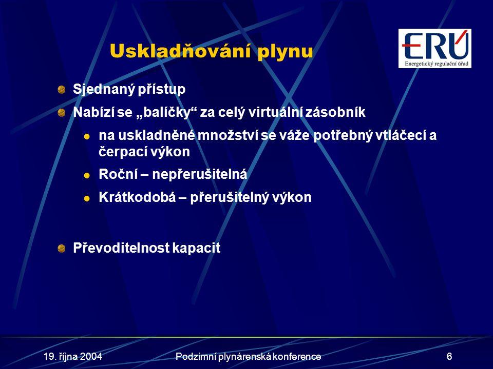 """19. října 2004Podzimní plynárenská konference6 Uskladňování plynu Sjednaný přístup Nabízí se """"balíčky"""" za celý virtuální zásobník na uskladněné množst"""