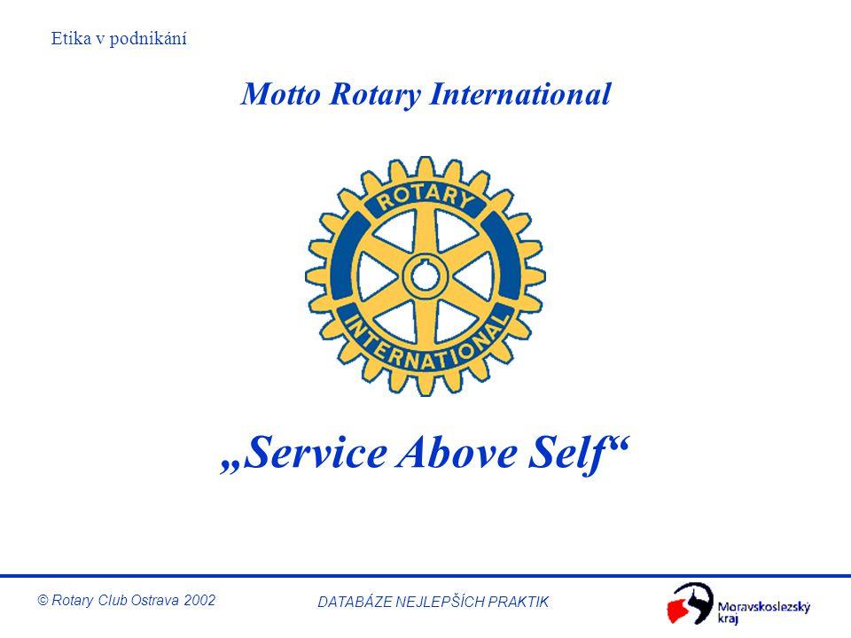 "Etika v podnikání © Rotary Club Ostrava 2002 DATABÁZE NEJLEPŠÍCH PRAKTIK Motto Rotary International ""Service Above Self"""