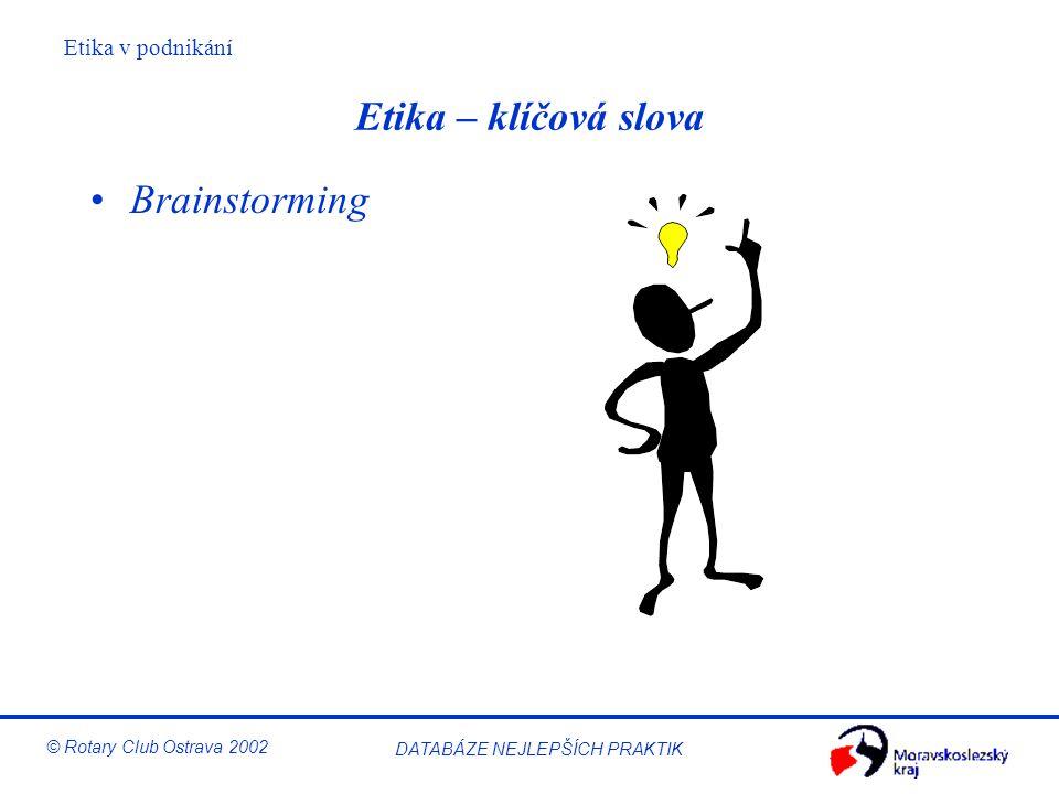 Etika v podnikání © Rotary Club Ostrava 2002 DATABÁZE NEJLEPŠÍCH PRAKTIK Etika – klíčová slova Brainstorming