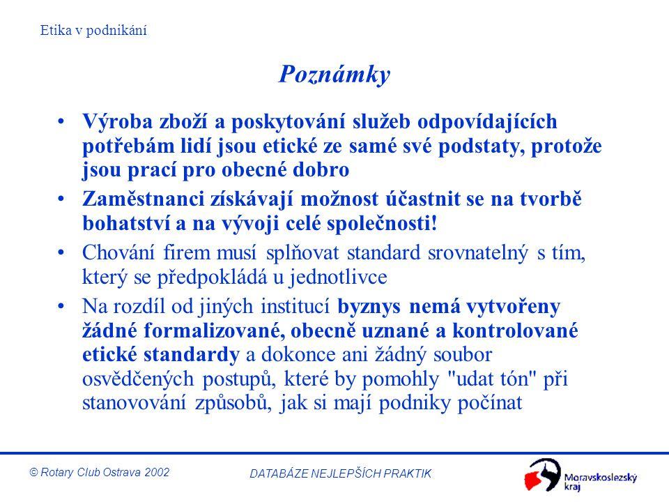 Etika v podnikání © Rotary Club Ostrava 2002 DATABÁZE NEJLEPŠÍCH PRAKTIK Poznámky Výroba zboží a poskytování služeb odpovídajících potřebám lidí jsou